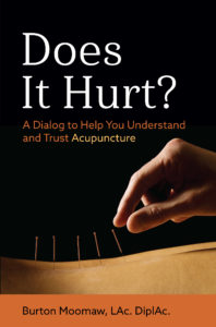 Does It Hurt? A Dialog to Help You Understand and Trust Acupuncture